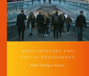 Megachurches and Social Engagement – A New Book